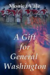 A Gift For General Washington: Three Gifts Book One - Monica Vale