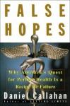 False Hopes: Why America's Quest for Perfect Health is a Recipe for Failure - Daniel Callahan