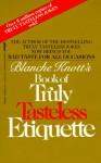 Blanche Knott's Book of Truly Tasteless Etiquette - Blanche Knott