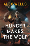 Hunger Makes the Wolf - Alex Wells