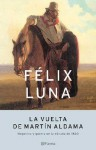 La Vuelta de Martin Aldama: Negocias y Guerra En La Decada de 1820 - Félix Luna