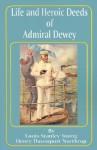 Life and Heroic Deeds of Admiral Dewey - Louis Stanley Young, Henry Davenport Northrop