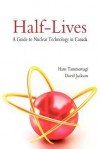 Half-Lives: A Guide to Nuclear Technology in Canada - Hans Tammemagi, David Jackson