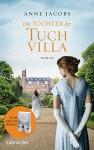 Die Töchter der Tuchvilla: Roman (Die Tuchvilla-Saga 2) - Anne Jacobs