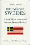 The Unknown Swedes: A Book About Swedes and America, Past and Present - Vilhelm Moberg, Roger McKnight