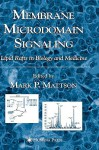 Membrane Microdomain Signaling: Lipid Rafts in Biology and Medicine - Mark P. Mattson