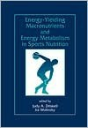 Energy-Yielding Macronutrients and Energy Metabolism in Sports Nutrition - Judy A. Driskell, Ira Wolinsky