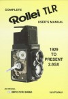 Complete User's Manual for the Rollei Tlr: For All Rollei Tlr from 1928 to Present 2.8Gx - Ian Parker