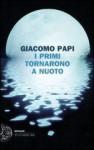 I primi tornarono a nuoto - Giacomo Papi