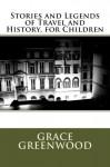 Stories and Legends of Travel and History, for Children - Grace Greenwood