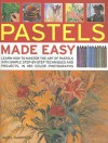 Pastels Made Easy: Learn How to Master the Art of Pastels with Simple Step-By-Step Techniques and Projects, in 180 Photographs - Hazel Harrison