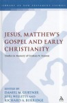 Jesus, Matthew's Gospel and Early Christianity: Studies in Memory of Graham N. Stanton - Richard A. Burridge, Joel Willitts