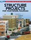 Structure Projects for Your Model Railroad (Modeling & Painting) - Model Railroader Magazine, Jeff Wilson