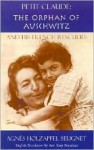Petit Claude: The Orphan of Auschwitz: And His French Rescuers; A True Story 1938-1945 - Agnes Holzapfel Seugnet, Agnes Holzapfel