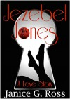 Jezebel Jones: A Love Story (BWWM Interracial Romance) - Janice Ross