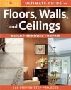 Ultimate Guide to Floors, Walls & Ceilings: Build, Remodel, Repair (Ultimate Guide) - The Editors of Homeowner
