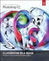 Adobe Photoshop CC Classroom in a Book (Classroom in a Book (Adobe)) - Adobe Creative Team