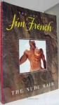 The Art of Jim French: The nude male - Jim French