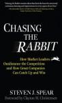 Chasing the Rabbit - Steven J. Spear
