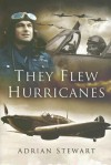 They Flew Hurricanes - Adrian Stewart