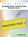 CEOE OSAT Elementary Education Fields 50-51 Practice Test 1 - Sharon Wynne