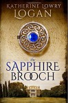 The Sapphire Brooch (Celtic Brooch Trilogy ) (Volume 2) - Katherine Lowry Logan