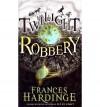 [(Twilight Robbery )] [Author: Frances Hardinge] [Mar-2011] - Frances Hardinge