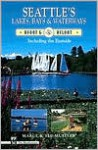 Seattle's Lakes, Bays & Waterways: Afoot & Afloat, Including the Eastside - Marge Mueller, Ted Mueller