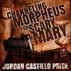 Channeling Morpheus for Scary Mary - Jordan Castillo Price, Gomez Pugh