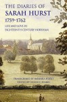 The Diaries Of Sarah Hurst 1759 1762: Life And Love In Eighteenth Century Horsham - Sarah Hurst