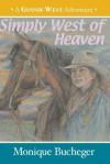 Simply West of Heaven - Monique Bucheger
