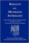 Bonatti on Mundane Astrology: Guido Bonatti's Book of Astronomy Treatises 4, 8.1, & 10: Conjunctions, Revolutions, Weather - Guido Bonatti, Benjamin N. Dykes