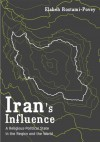 Iran's Influence: A Religious-Political State and Society in its Region - Elaheh Rostami-Povey