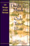 Only Trust Him - D.L. Moody, Judith Couchman