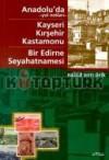 Anadolu'da -Yol Notları-: Kayseri, Kırşehir, Kastamonu: Bir Edirne Seyahatnamesi - Nahid Sırrı Örik
