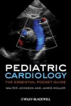 Pediatric Cardiology: The Essential Pocket Guide - Walter H. Johnson, Walter Johnson