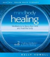 Mind Body Healing: Meditations to Focus the Mind and Heal the Body: Healing Meditation & Sound Healing - Kelly Howell