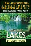 Jaw-Dropping Geography: Fun Learning Facts About Largest Lakes: Illustrated Fun Learning For Kids (Volume 1) - Jess Roche