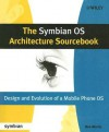 The Symbian OS Architecture Sourcebook: Design and Evolution of a Mobile Phone OS - Ben Morris