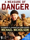A Measure of Danger: The Memoirs of Legendary War Correspondent Michael Nicholson - Michael Nicholson