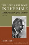 The Deed and the Doer in the Bible: David Daube's Gifford Lectures, Volume 1: David Daube's Gifford Lectures v. 1 - Calum Carmichael, David Daube