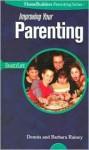Improving Your Parenting - Barbara Rainey, Dennis Rainey