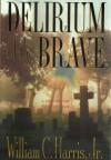 Delirium of the Brave - William C. Harris Jr.