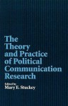 The theory and practice of political communication research - Mary E. Stuckey