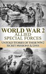 World War 2: Allied Special Forces: Untold Stories of their WWII Secret Missions and Lives (World War 2, WW2, WWII, World War II, D-Day, History, Holocaust, Auschwitz, Soldier Stories) - Ryan Jenkins