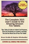 The Complete 2015 User's Guide to the Amazing Amazon Fire Tablets: Tips, Tricks, & Links to Unlock Cool Features, Save You Hundreds on Content, and Help You Get the Most Out of Your Fire Tablet - Stephen Windwalker, Bruce Grubbs