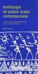 Anthologie De Poésie Arabe Contemporaine: Edition Bilingue Français Arabe - Farouk Mardam-Bey, Rachid Koraïchi