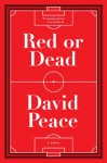 Red or Dead: A Novel - David Peace