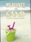 My Bucket of Sand: And Other Spiritual Thoughts - Sheila Jones