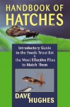 Handbook Of Hatches: Introductory Guide to the Foods Trout Eat & the Most Effective Flies to Match Them - Dave Hughes
